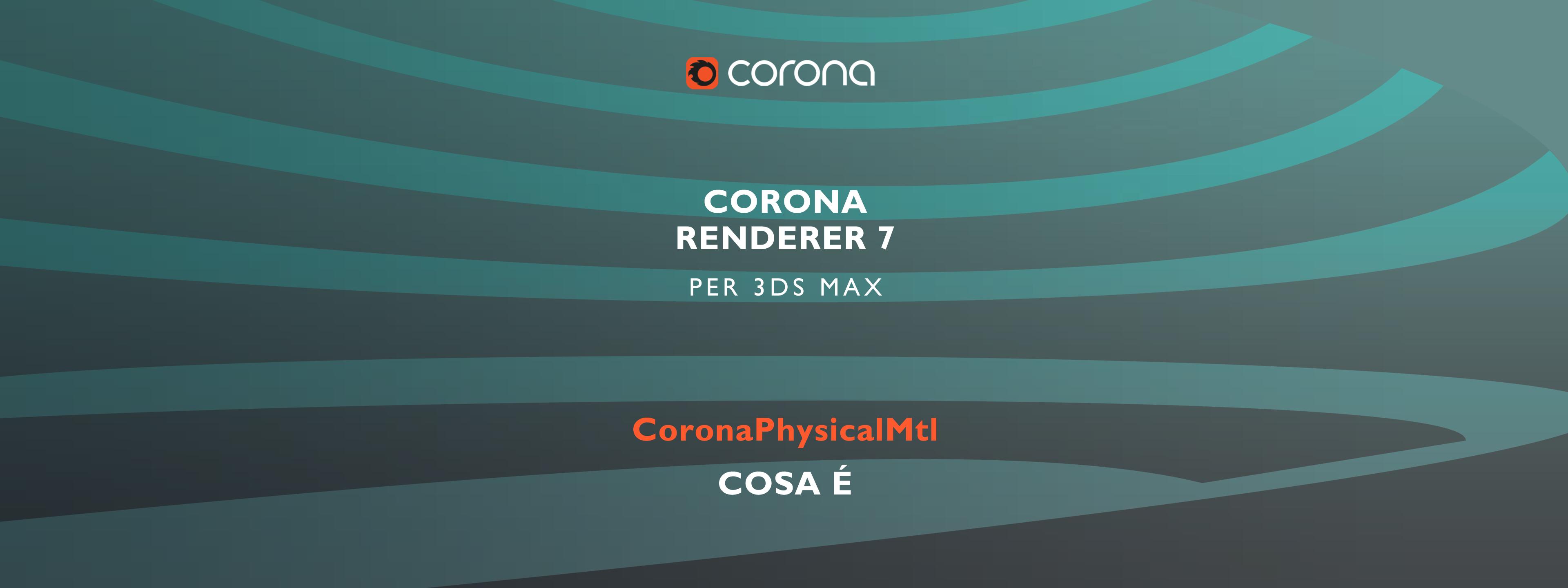 Blog_Thumb_26_Corona_7_PhysicalMtl_Explained_00_Cover_Mobile_ITA.png